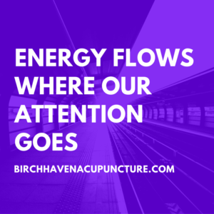 Energy flows where our attention goes.