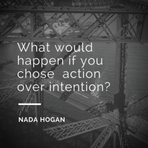 What would happen if you chose actionover intention?