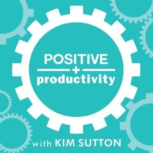 Positive Productivity with Kim Sutton